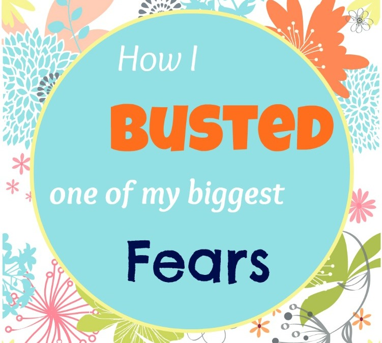 How I Busted One Of My Biggest Fears